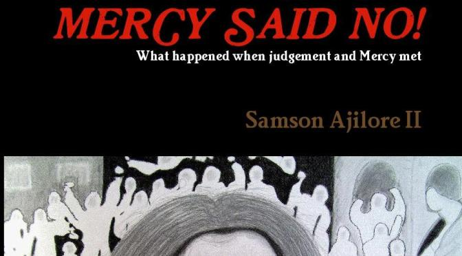 NEW BOOK!~MERCY SAID NO!-What happened When Judgement and Mercy met…